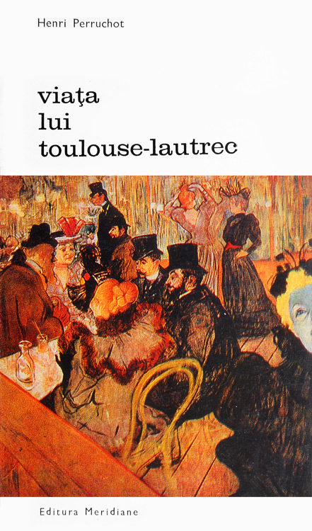 Viata lui Toulouse Lautrec - Henri Perruchot