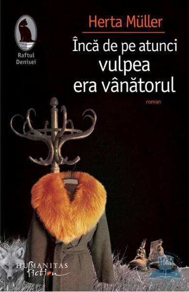 Inca de pe atunci vulpea era vanatorul - Herta Muller