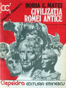 Civilizatia Romei antice - Horia Matei