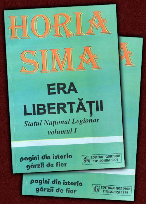 Era libertatii. Statul National Legionar (2 vol.) - Horia Sima