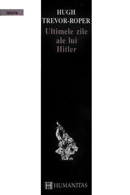 Ultimele zile ale lui Hitler - Hugh Trevor-Roper