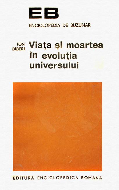 Viata si moartea in evolutia Universului - Ion Biberi