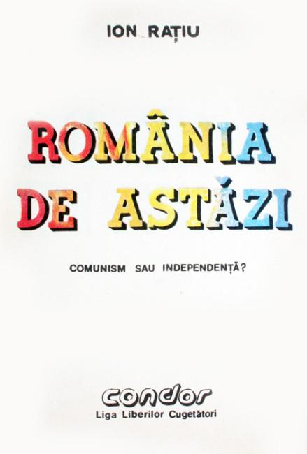 Romania de astazi: comunism sau independenta? - Ion Ratiu