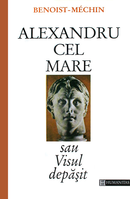 Alexandru cel Mare sau Visul depasit - Jacques Benoist-Mechin