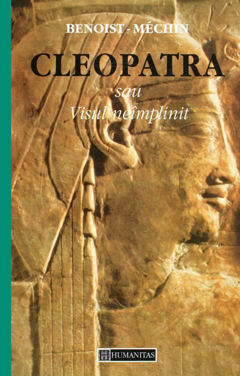 Cleopatra sau Visul neimplinit - Jacques Benoist-Mechin