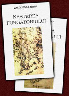 Jacques Le Goff - Nasterea purgatoriului (2 vol.)