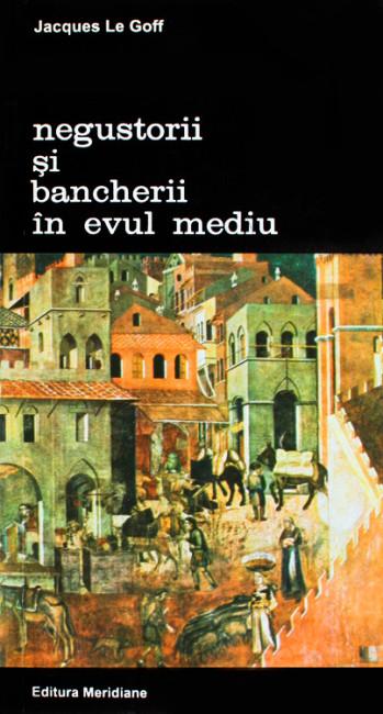 Negustorii si bancherii in Evul Mediu - Jacques Le Goff
