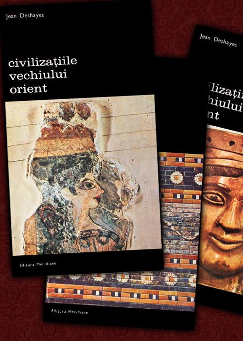 Civilizatiile vechiului Orient (3 vol.) - Jean Deshayes
