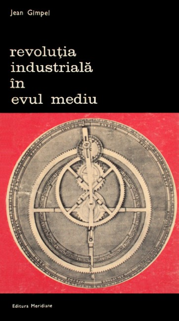 Revolutia industriala in Evul Mediu - Jean Gimpel