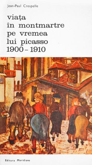 Viata in Montmartre pe vremea lui Picasso (1900-1910) - Jean-Paul Crespelle