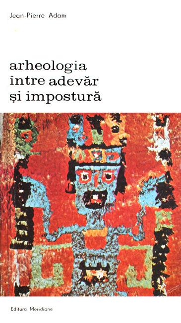 Arheologia intre adevar si impostura - Jean-Pierre Adam