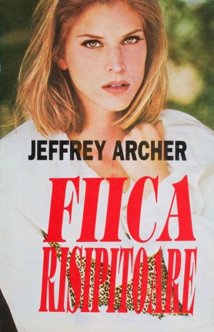 Fiica risipitoare - Jeffrey Archer