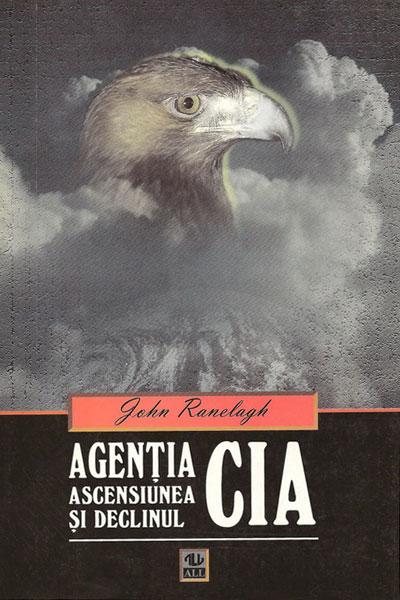 Agentia CIA. Ascensiunea si declinul - John Ranelagh