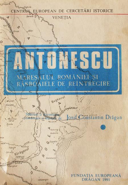 Antonescu: maresalul Romaniei si razboaiele de reintregire - Josif Constantin Dragan
