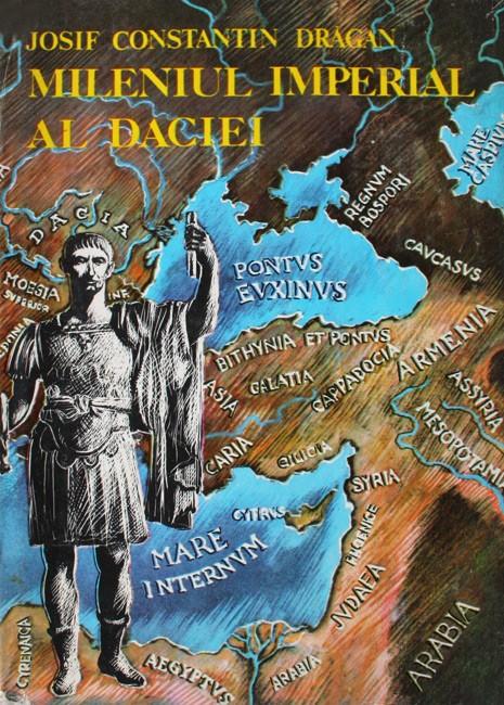 Mileniul imperial al Daciei - Josif Constantin Dragan