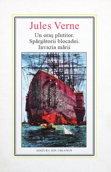 (35) Un oras plutitor. Spargatorii blocadei. Invazia marii - Jules Verne
