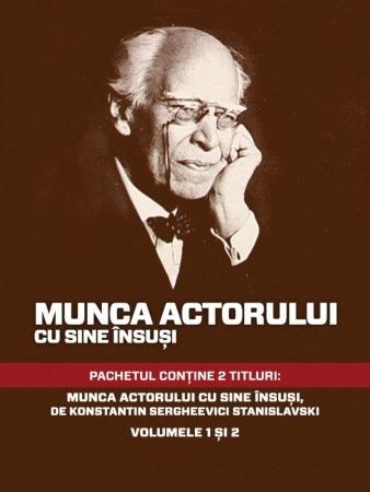 Munca actorului cu sine insusi (2 vol.) - K.S. Stanislavski