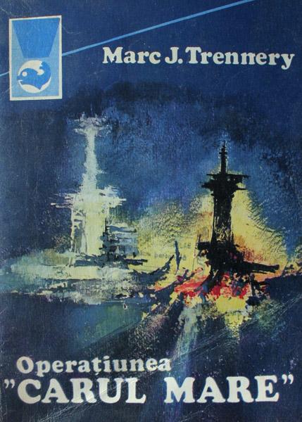 "Operatiunea ""Carul Mare"" - Marc J. Trennery"