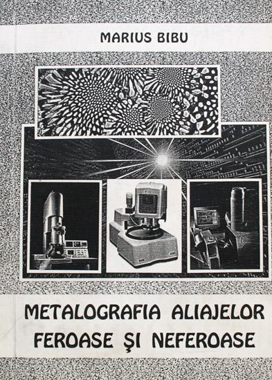 Metalografia aliajelor feroase si neferoase - Marius Bibu
