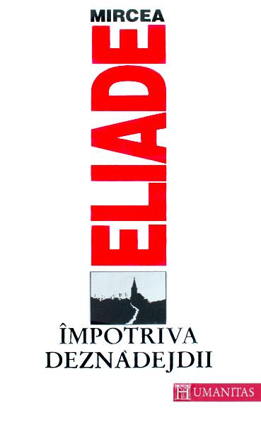 Impotriva deznadejdii - Mircea Eliade
