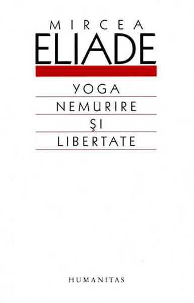 Yoga. Nemurire si libertate - Mircea Eliade