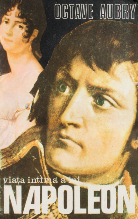 Viata intima a lui Napoleon - Octave Aubry