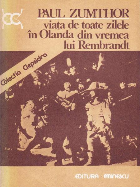 Viata de toate zilele in Olanda din vremea lui Rembrandt - Paul Zumthor