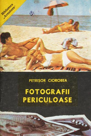 Fotografii periculoase - Petrisor Ciorobea