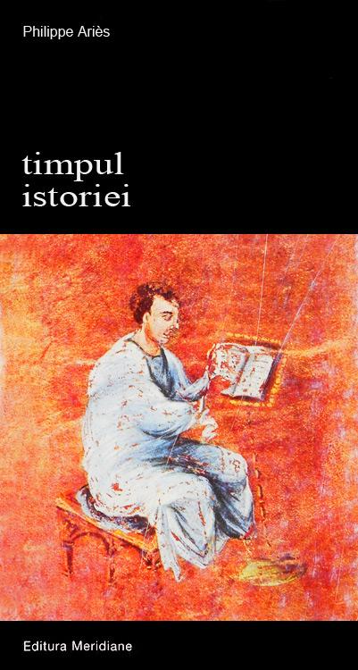 Timpul istoriei - Philippe Aries