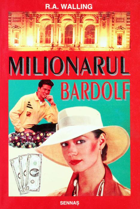 Milionarul Bardolf - R.A. Walling