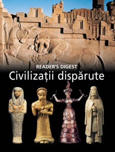 Civilizatii disparute - Reader's Digest