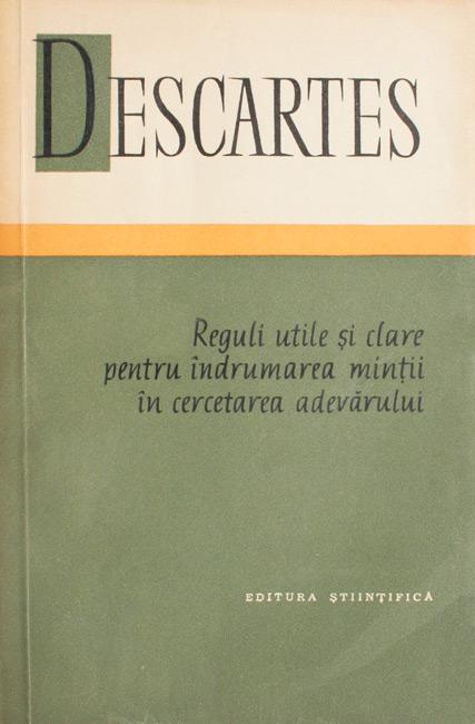 Reguli utile si clare pentru indrumarea mintii in cercetarea adevarului - Rene Descartes
