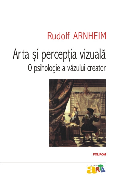 Arta si perceptia vizuala: o psihologie a vazului creator - Rudolf Arnheim