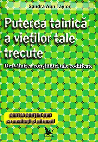 Puterea tainica a vietilor tale trecute (carte + DVD) - Sandra Ann Taylor