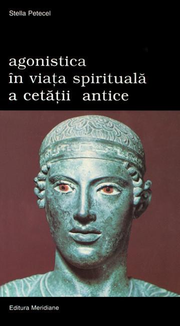 Agonistica in viata spirituala a cetatii antice - Stella Petecel