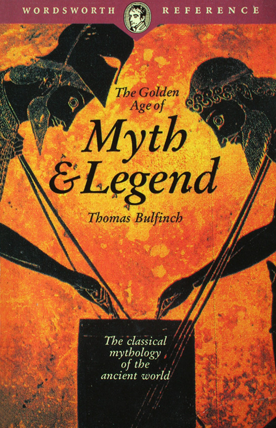 The Golden Age of Myth and Legend - Thomas Bulfinch