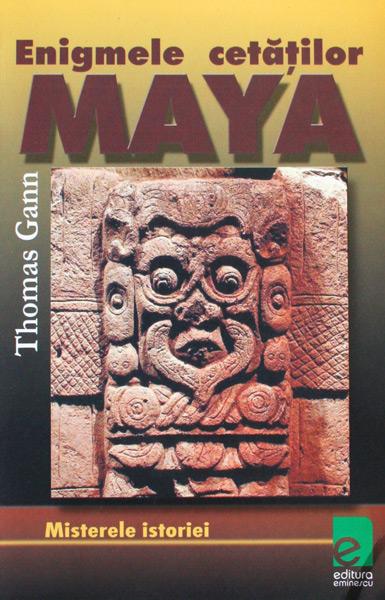 Enigmele cetatilor Maya - Thomas Gann