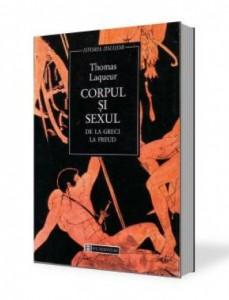 Corpul si sexul. De la greci la Freud - Thomas Laqueur