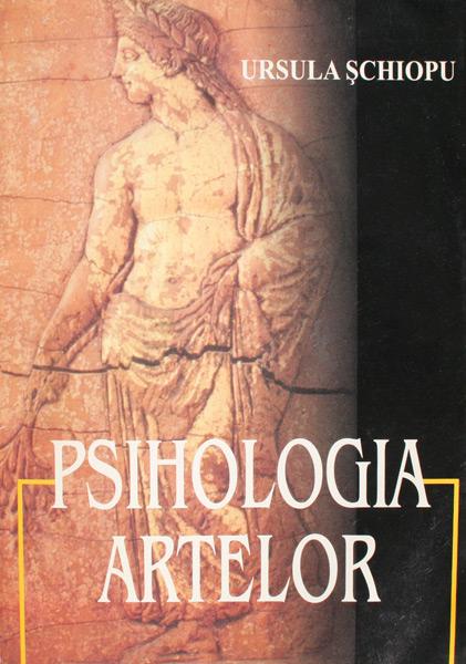 Psihologia artelor - Ursula Schiopu
