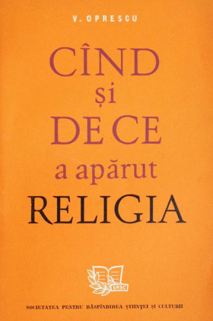 Cand si de ce a aparut religia - Vasile Oprescu