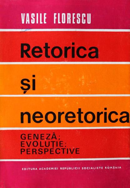 Retorica si neoretorica - Vasile Florescu