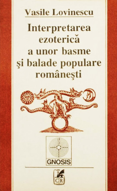 Interpretarea ezoterica a unor basme si balade populare romanesti - Vasile Lovinescu