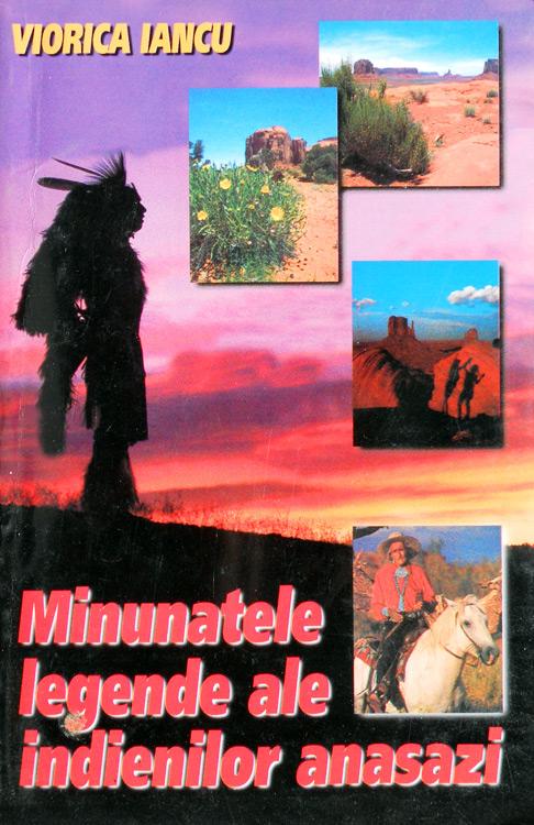 Minunatele legende ale indienilor Anasazi - Viorica Iancu