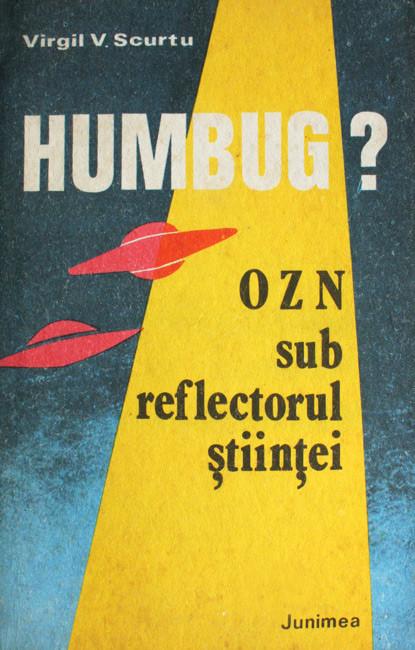 Humbug - OZN sub reflectorul stiintei - Virgil V. Scurtu