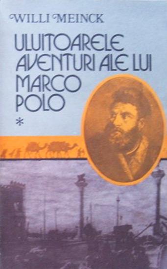 Uimitoarele aventuri ale lui Marco Polo (2 vol.) - Willi Meinck